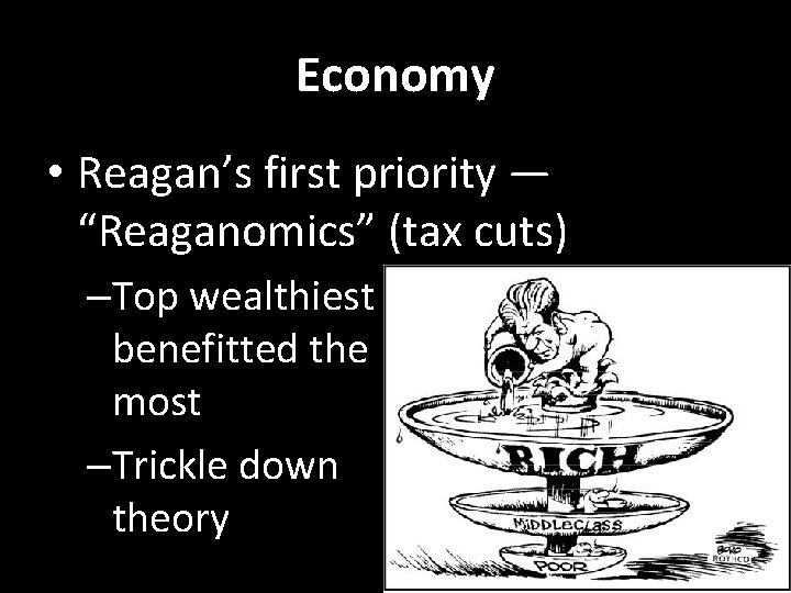 """Economy • Reagan's first priority — """"Reaganomics"""" (tax cuts) –Top wealthiest benefitted the most"""