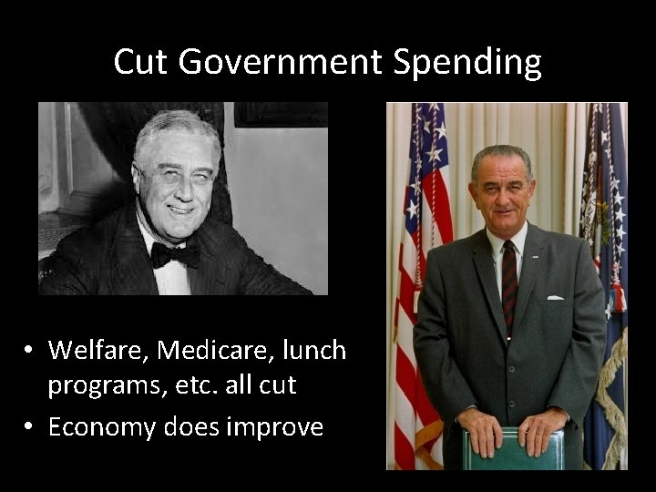 Cut Government Spending • Welfare, Medicare, lunch programs, etc. all cut • Economy does