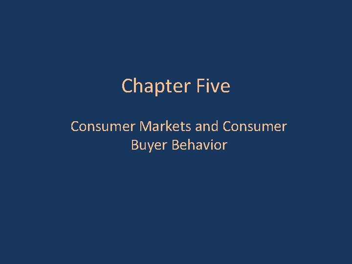 Chapter Five Consumer Markets and Consumer Buyer Behavior
