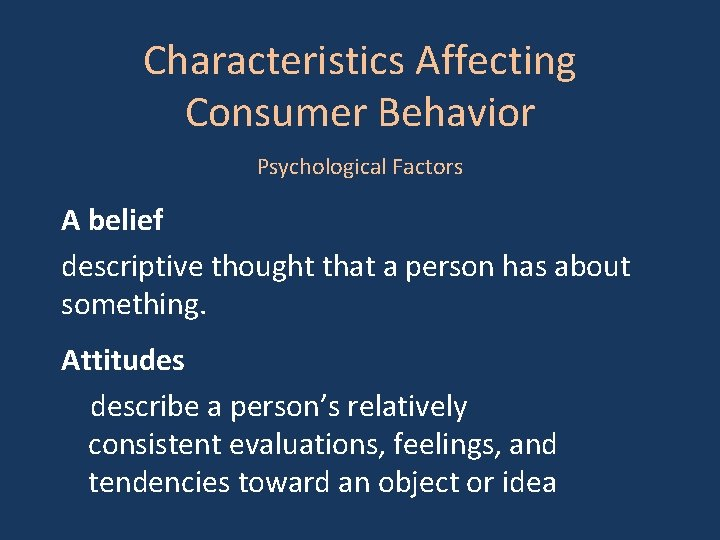 Characteristics Affecting Consumer Behavior Psychological Factors A belief descriptive thought that a person has