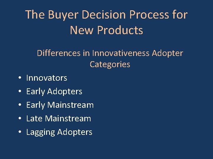 The Buyer Decision Process for New Products • • • Differences in Innovativeness Adopter