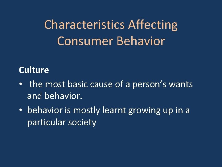 Characteristics Affecting Consumer Behavior Culture • the most basic cause of a person's wants