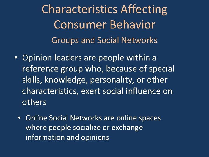 Characteristics Affecting Consumer Behavior Groups and Social Networks • Opinion leaders are people within