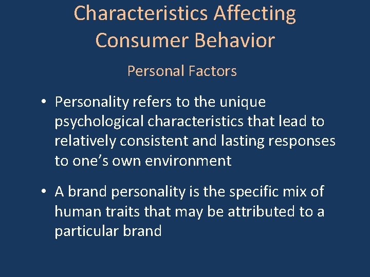 Characteristics Affecting Consumer Behavior Personal Factors • Personality refers to the unique psychological characteristics