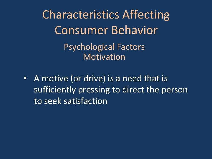 Characteristics Affecting Consumer Behavior Psychological Factors Motivation • A motive (or drive) is a