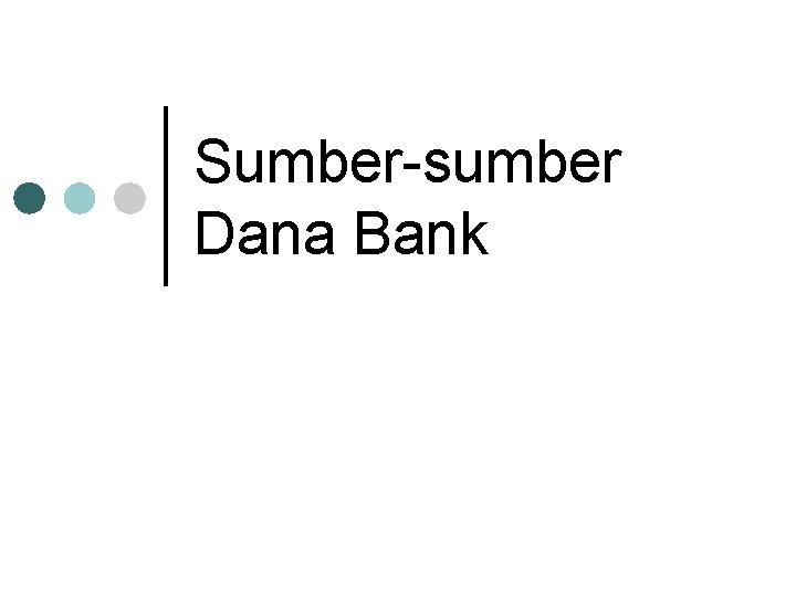 Sumber sumber Dana Bank