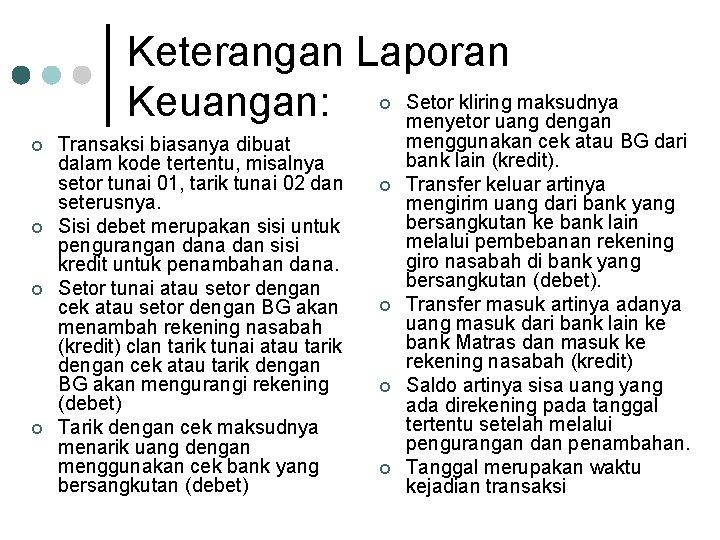 Keterangan Laporan Setor kliring maksudnya Keuangan: menyetor uang dengan ¢ ¢ ¢ Transaksi biasanya