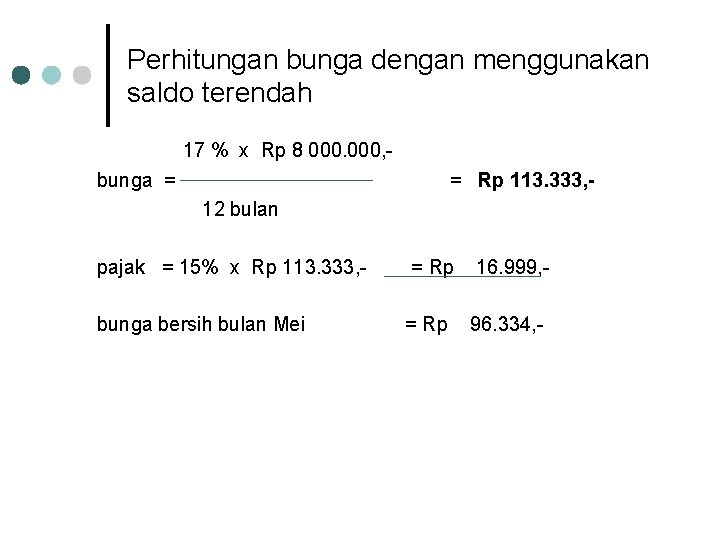 Perhitungan bunga dengan menggunakan saldo terendah 17 % x Rp 8 000, bunga =