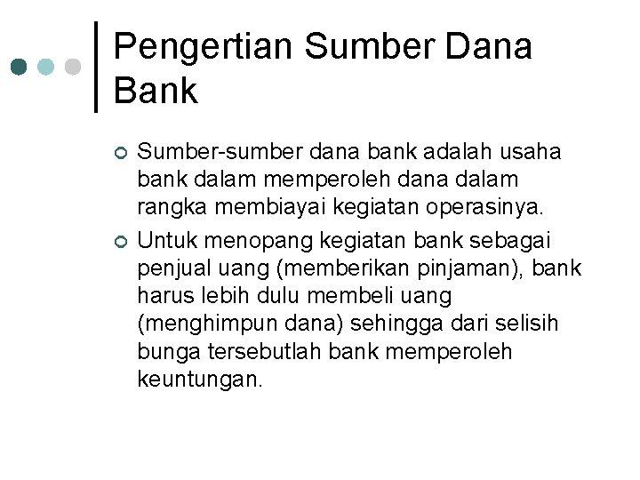 Pengertian Sumber Dana Bank ¢ ¢ Sumber sumber dana bank adalah usaha bank dalam