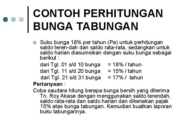 CONTOH PERHITUNGAN BUNGA TABUNGAN Suku bunga 18% per tahun (Pa) untuk perhitungan saldo teren