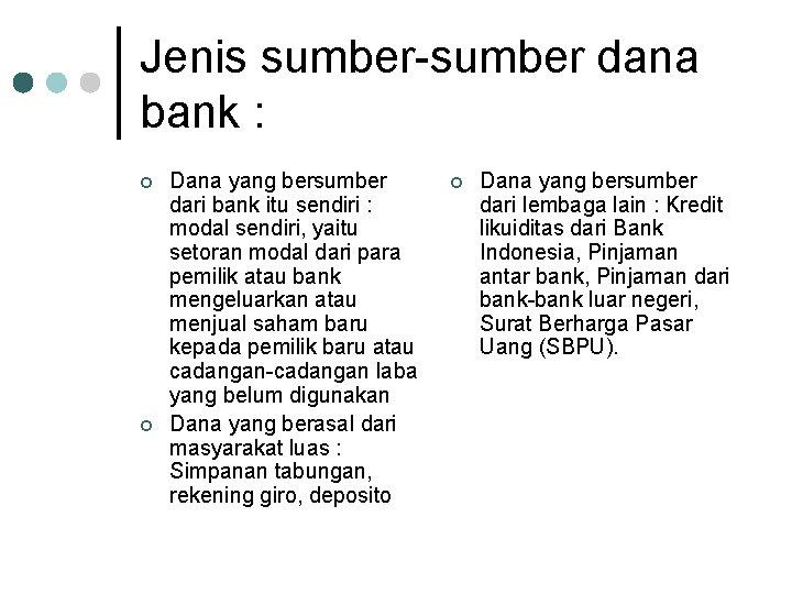 Jenis sumber dana bank : ¢ ¢ Dana yang bersumber dari bank itu sendiri