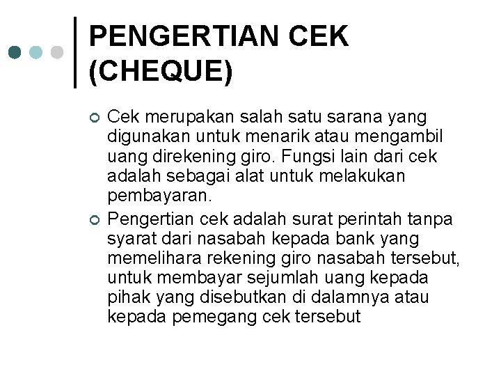 PENGERTIAN CEK (CHEQUE) ¢ ¢ Cek merupakan salah satu sarana yang digunakan untuk menarik