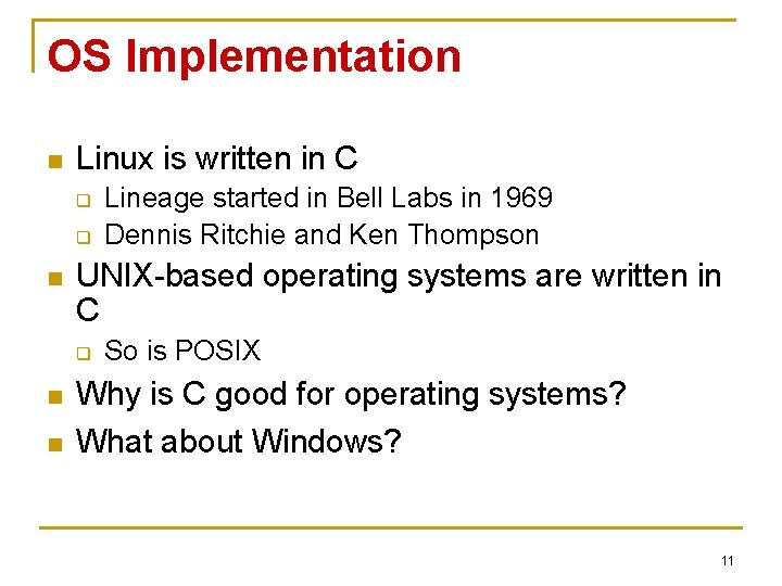 OS Implementation n Linux is written in C q q n UNIX-based operating systems