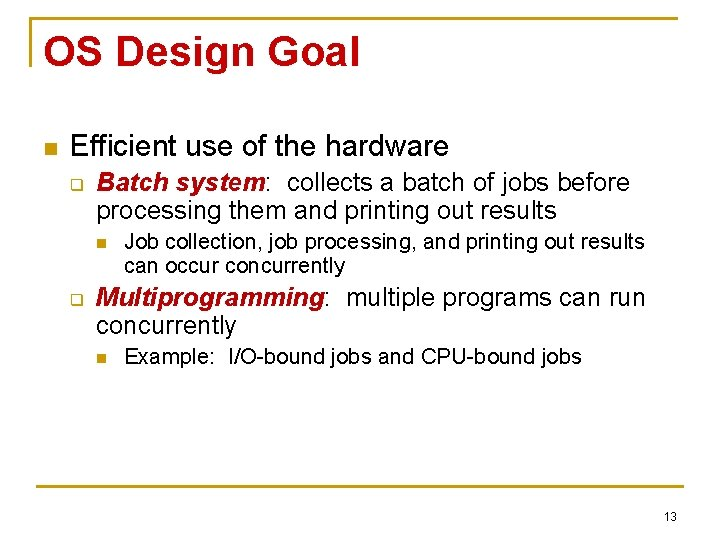 OS Design Goal n Efficient use of the hardware q Batch system: collects a