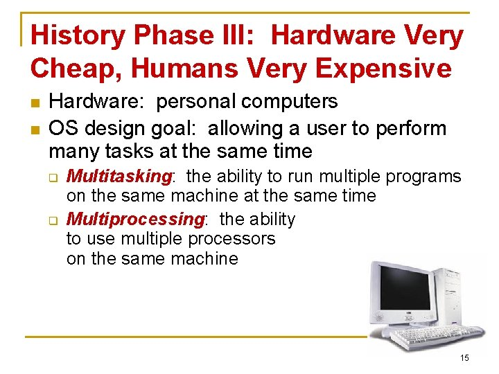 History Phase III: Hardware Very Cheap, Humans Very Expensive n n Hardware: personal computers