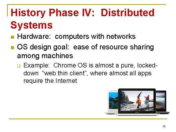 History Phase IV: Distributed Systems n n Hardware: computers with networks OS design goal: