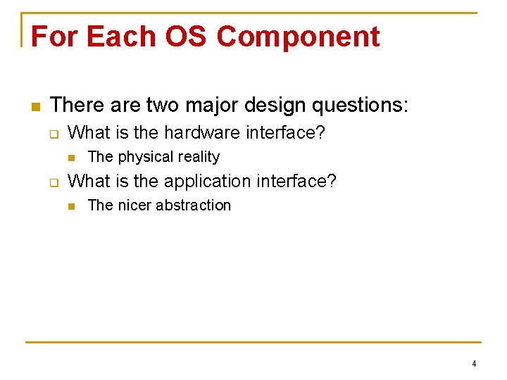 For Each OS Component n There are two major design questions: q What is