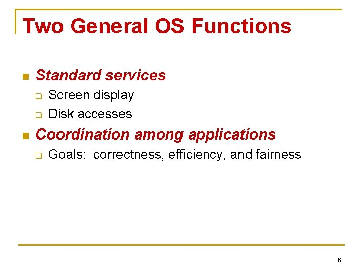 Two General OS Functions n Standard services q q n Screen display Disk accesses