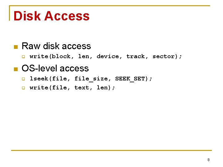 Disk Access n Raw disk access q n write(block, len, device, track, sector); OS-level