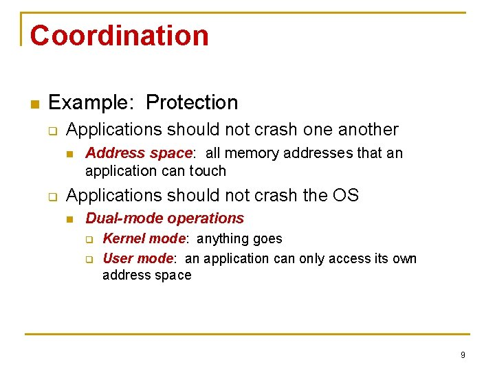Coordination n Example: Protection q Applications should not crash one another n q Address