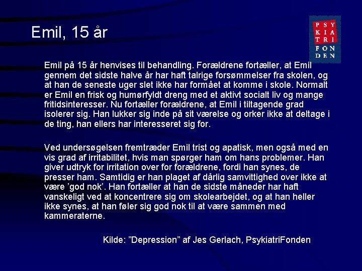 Emil, 15 år Emil på 15 år henvises til behandling. Forældrene fortæller, at Emil