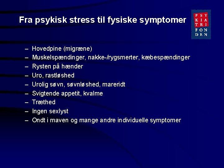 Fra psykisk stress til fysiske symptomer – – – – – Hovedpine (migræne) Muskelspændinger,