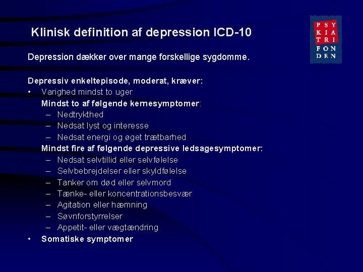 Klinisk definition af depression ICD-10 Depression dækker over mange forskellige sygdomme. Depressiv enkeltepisode, moderat,