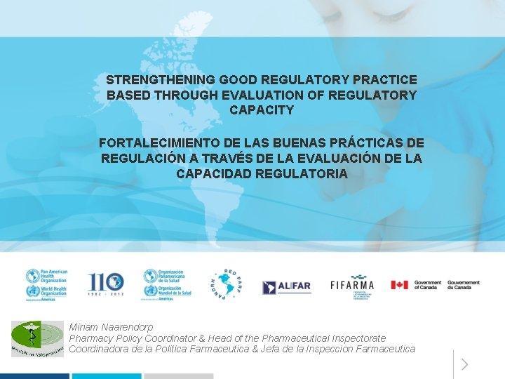 STRENGTHENING GOOD REGULATORY PRACTICE BASED THROUGH EVALUATION OF REGULATORY CAPACITY FORTALECIMIENTO DE LAS BUENAS