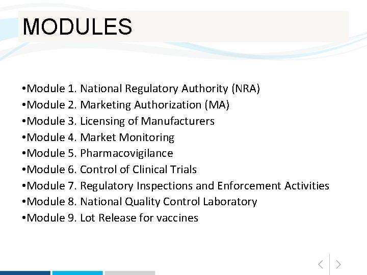 MODULES • Module 1. National Regulatory Authority (NRA) • Module 2. Marketing Authorization (MA)
