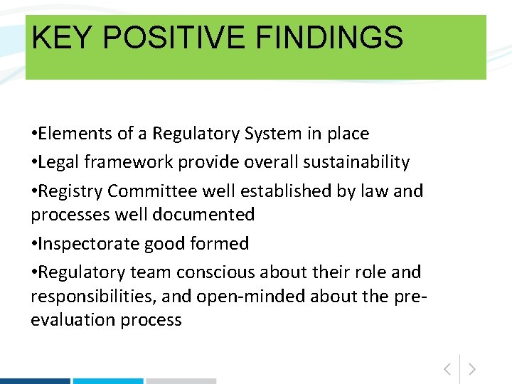 KEY POSITIVE FINDINGS • Elements of a Regulatory System in place • Legal framework