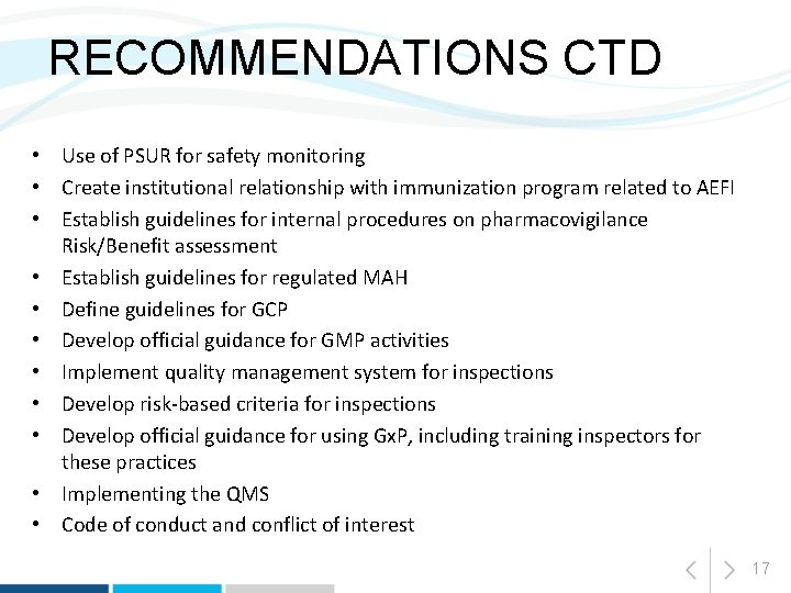 RECOMMENDATIONS CTD • Use of PSUR for safety monitoring • Create institutional relationship with
