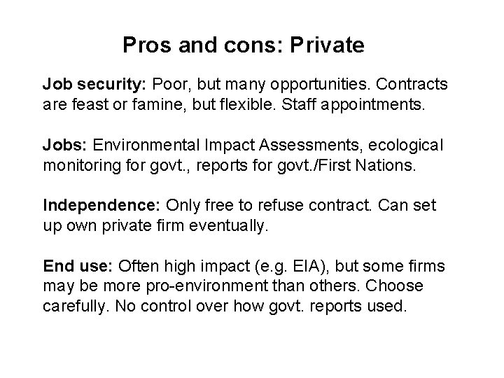 Pros and cons: Private Job security: Poor, but many opportunities. Contracts are feast or