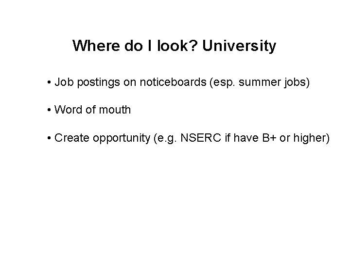Where do I look? University • Job postings on noticeboards (esp. summer jobs) •