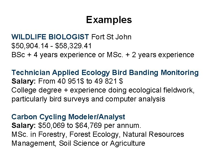 Examples WILDLIFE BIOLOGIST Fort St John $50, 904. 14 - $58, 329. 41 BSc
