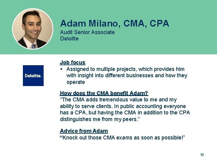 Adam Milano, CMA, CPA Audit Senior Associate Deloitte Job focus § Assigned to multiple