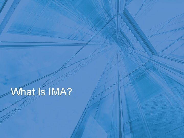 What Is IMA?
