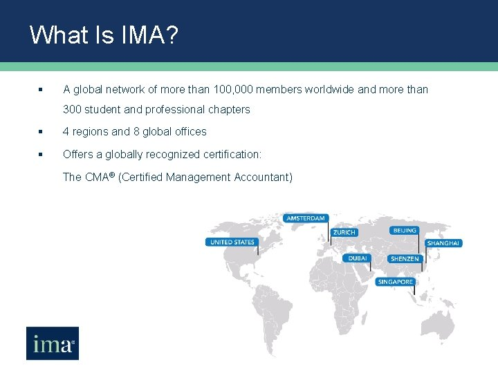 What Is IMA? § A global network of more than 100, 000 members worldwide