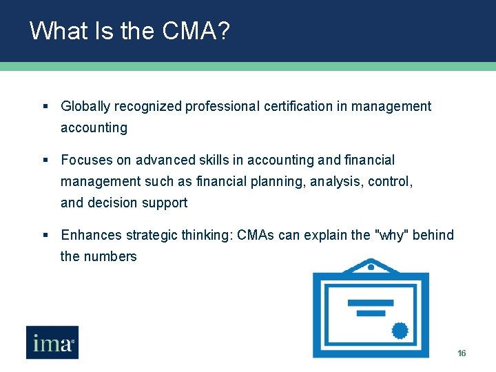What Is the CMA? § Globally recognized professional certification in management accounting § Focuses