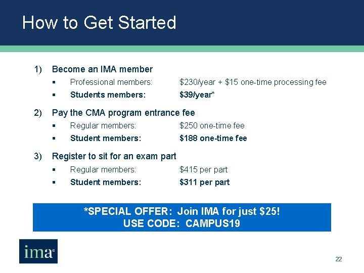 How to Get Started 1) 2) 3) Become an IMA member § Professional members: