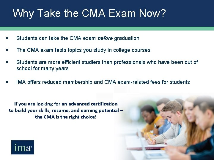 Why Take the CMA Exam Now? § Students can take the CMA exam before