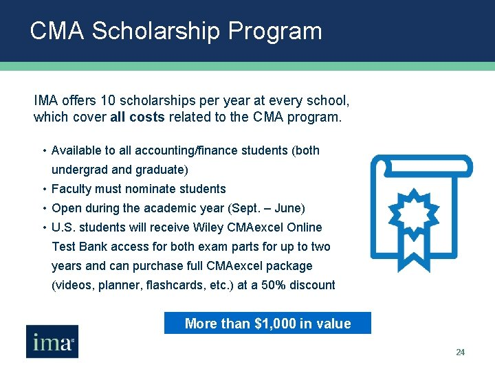 CMA Scholarship Program IMA offers 10 scholarships per year at every school, which cover