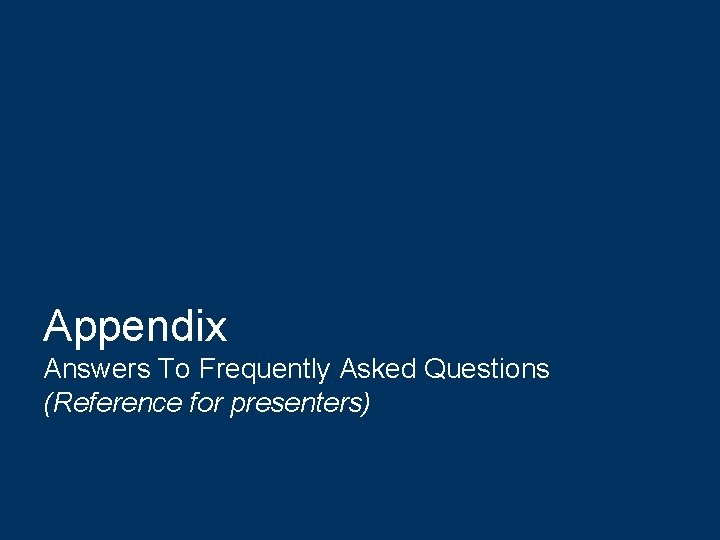 Appendix Answers To Frequently Asked Questions (Reference for presenters)