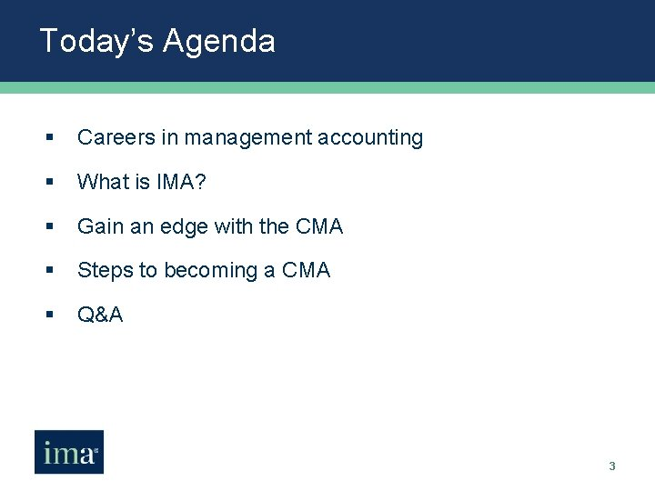 Today's Agenda § Careers in management accounting § What is IMA? § Gain an