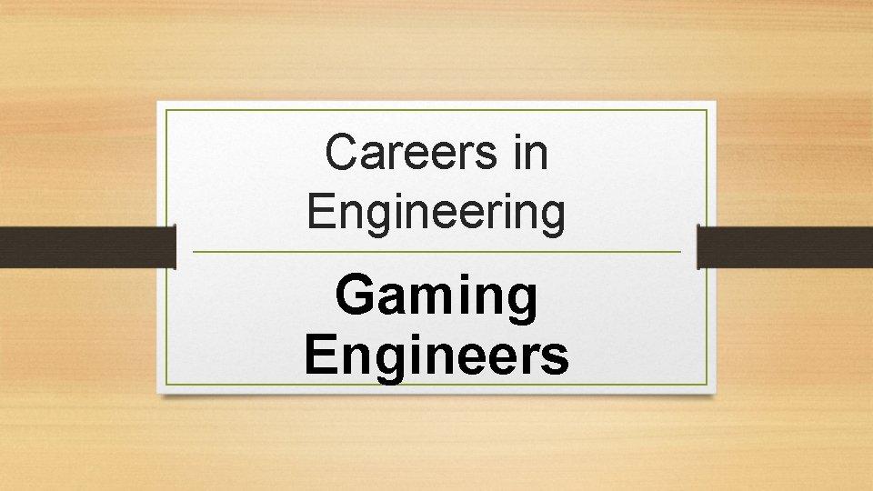 Careers in Engineering Gaming Engineers