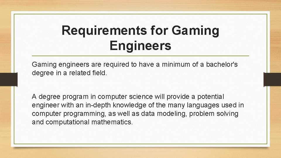 Requirements for Gaming Engineers Gaming engineers are required to have a minimum of a