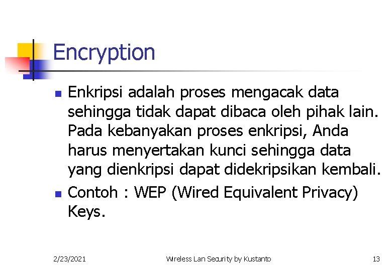 Encryption n n Enkripsi adalah proses mengacak data sehingga tidak dapat dibaca oleh pihak