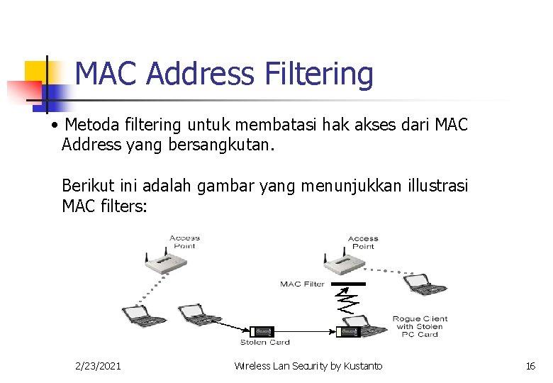 MAC Address Filtering • Metoda filtering untuk membatasi hak akses dari MAC Address yang