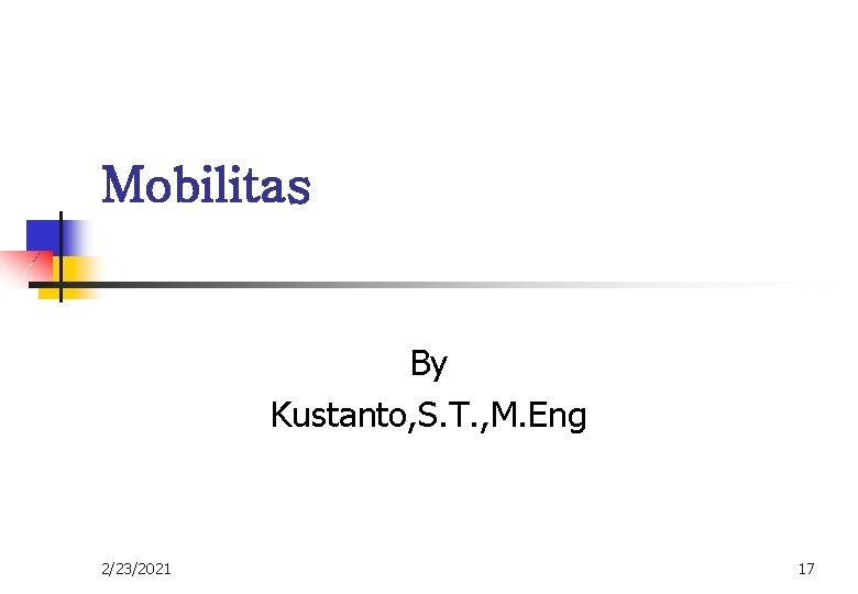 Mobilitas By Kustanto, S. T. , M. Eng 2/23/2021 17
