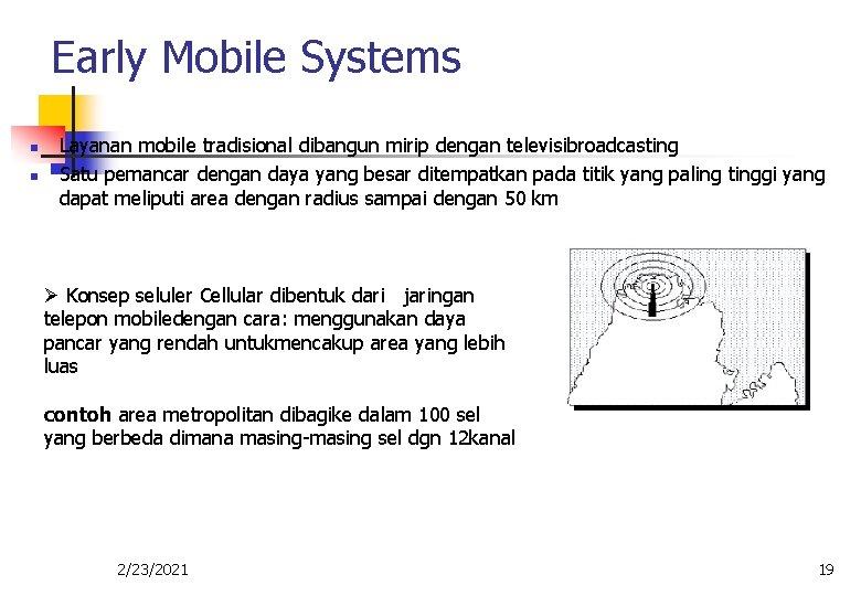 Early Mobile Systems n n Layanan mobile tradisional dibangun mirip dengan televisibroadcasting Satu pemancar
