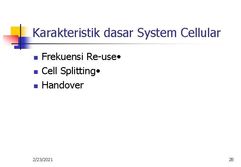Karakteristik dasar System Cellular n n n Frekuensi Re-use • Cell Splitting • Handover